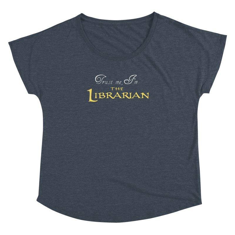 Trust Me, I'm The Librarian Women's Dolman Scoop Neck by JalbertAMV's Artist Shop