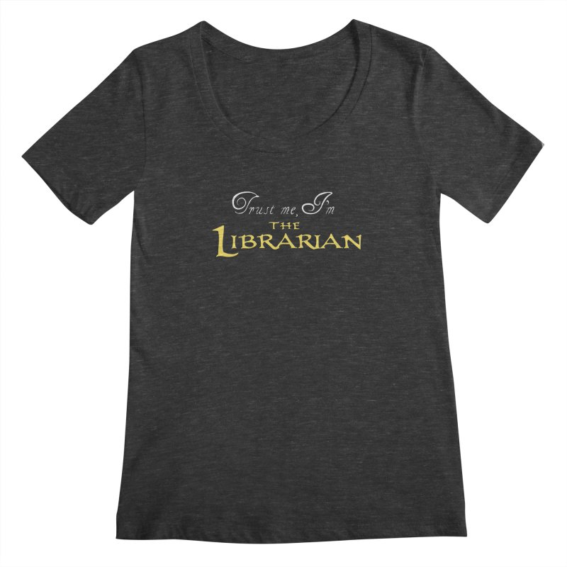 Trust Me, I'm The Librarian Women's Scoopneck by JalbertAMV's Artist Shop