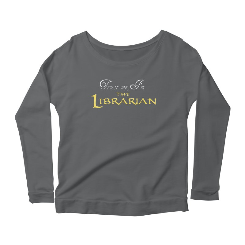 Trust Me, I'm The Librarian Women's Scoop Neck Longsleeve T-Shirt by JalbertAMV's Artist Shop