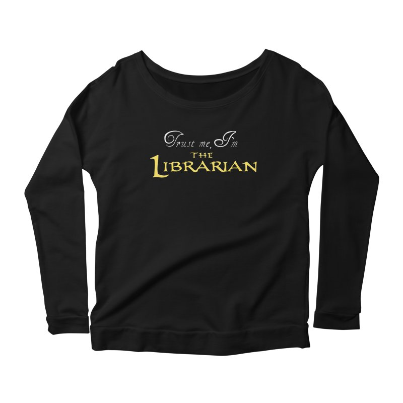 Trust Me, I'm The Librarian Women's Longsleeve Scoopneck  by JalbertAMV's Artist Shop