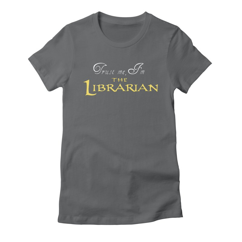 Trust Me, I'm The Librarian Women's Fitted T-Shirt by JalbertAMV's Artist Shop