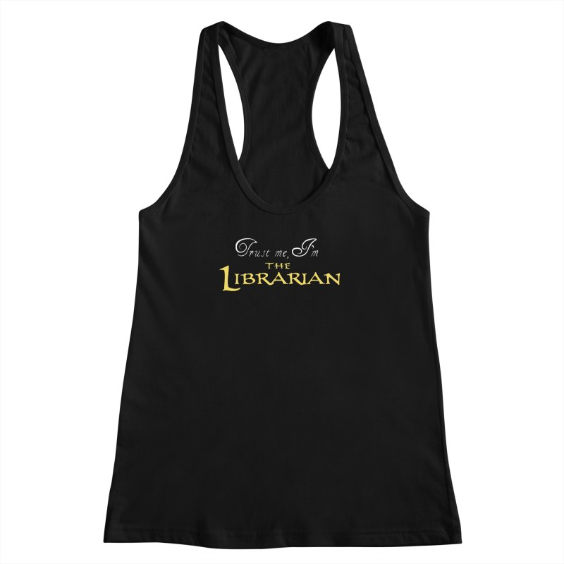 Trust Me, I'm The Librarian Women's Racerback Tank by JalbertAMV's Artist Shop