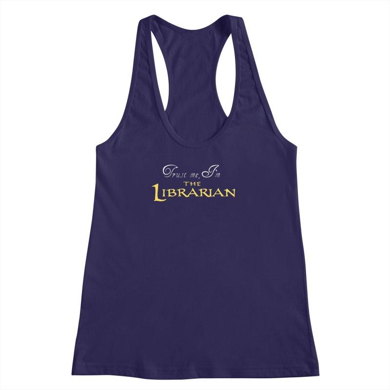 Trust Me, I'm The Librarian Women's Racerback Tank by JalbertAMV's Artist Shop