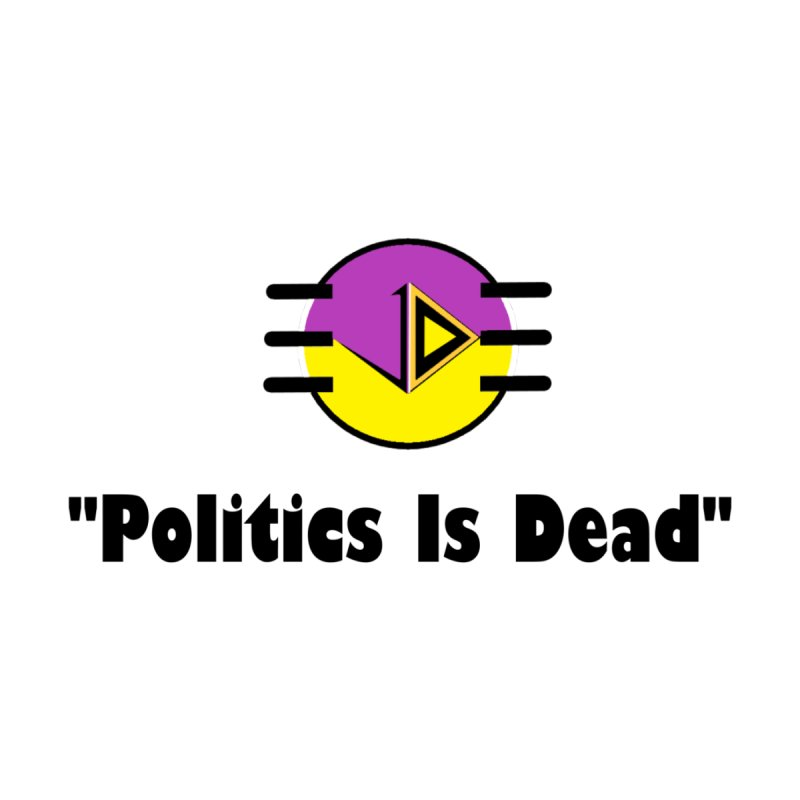"""Politics Is Dead"" 2020 Accessories Face Mask by James DeWeaver - Artist - Official Merchandise"