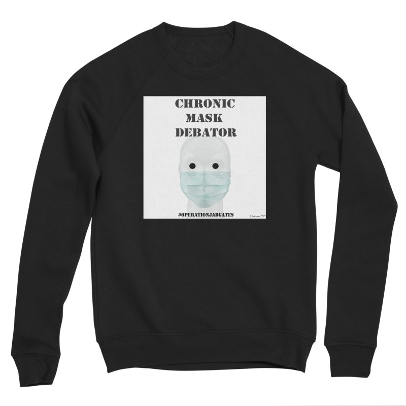 Chronic Mask Debator (NPC) #OperationJabGates 2021 Women's Sweatshirt by James DeWeaver - Artist - Official Merchandise