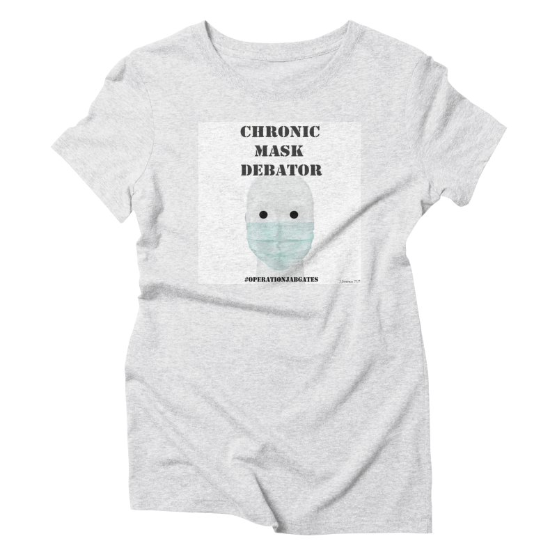 Chronic Mask Debator (NPC) #OperationJabGates 2021 Women's T-Shirt by James DeWeaver - Artist - Official Merchandise