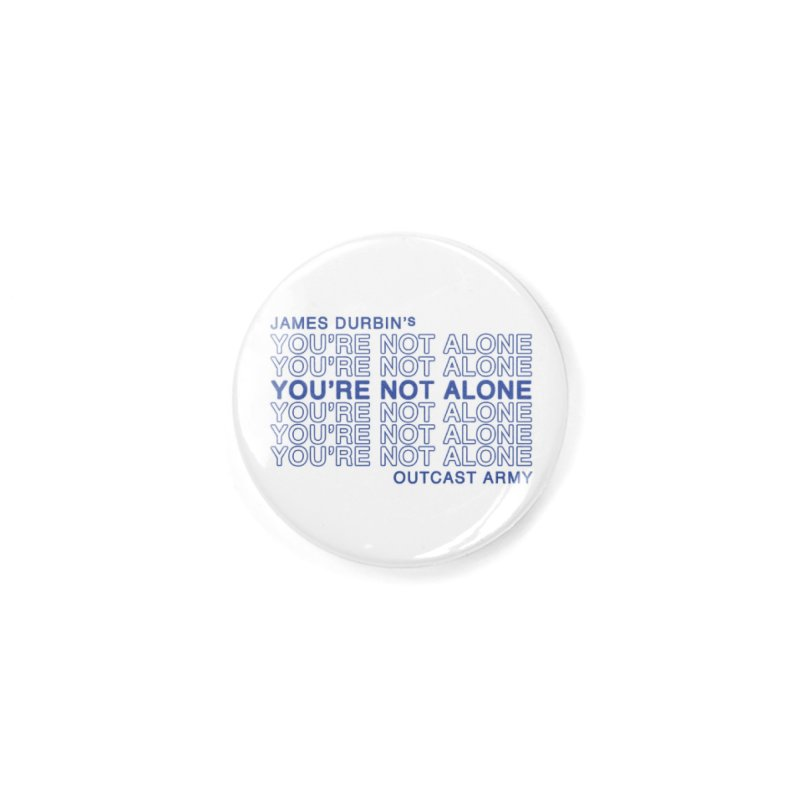 JD - YOU'RE NOT ALONE - OUTCAST ARMY Accessories Button by James Durbin's Artist Shop