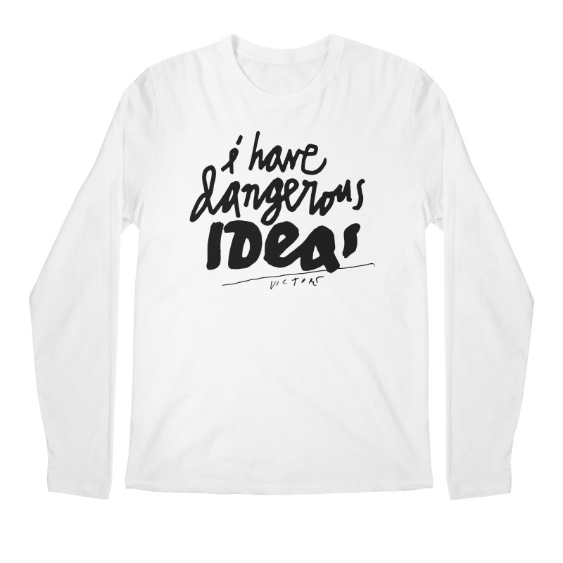 I Have Dangerous Ideas Men's Longsleeve T-Shirt by James Victore's Artist Shop