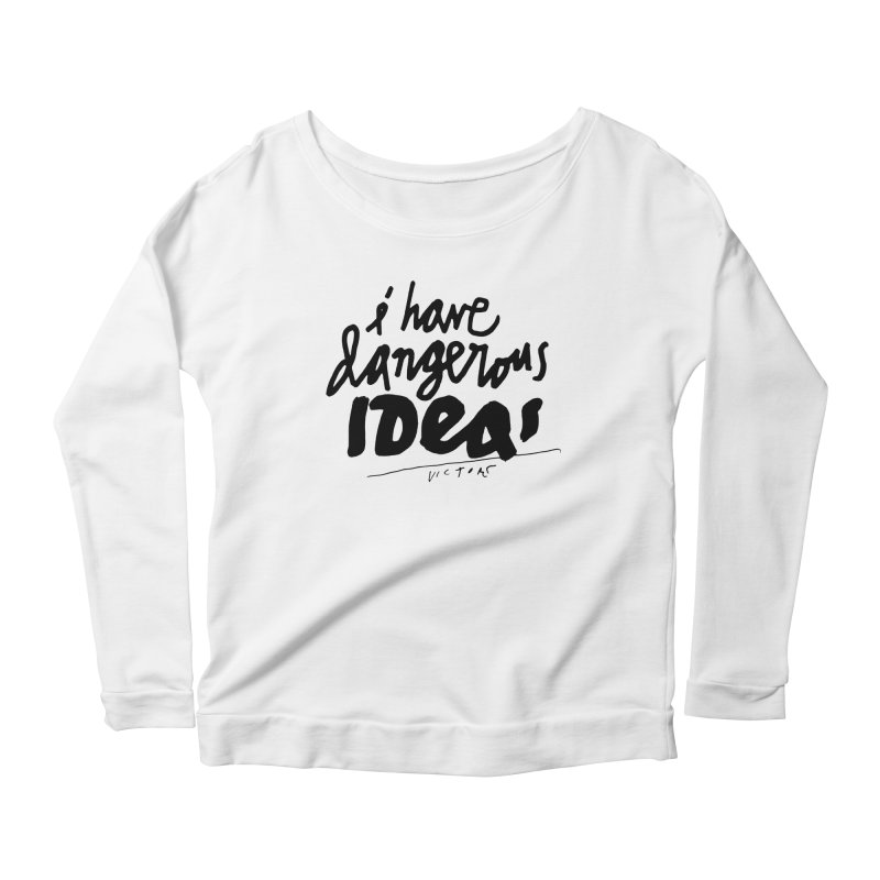 I Have Dangerous Ideas Women's Longsleeve T-Shirt by James Victore's Artist Shop