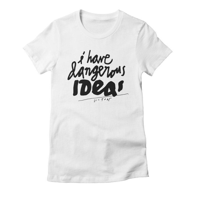 I Have Dangerous Ideas Women's T-Shirt by James Victore's Artist Shop