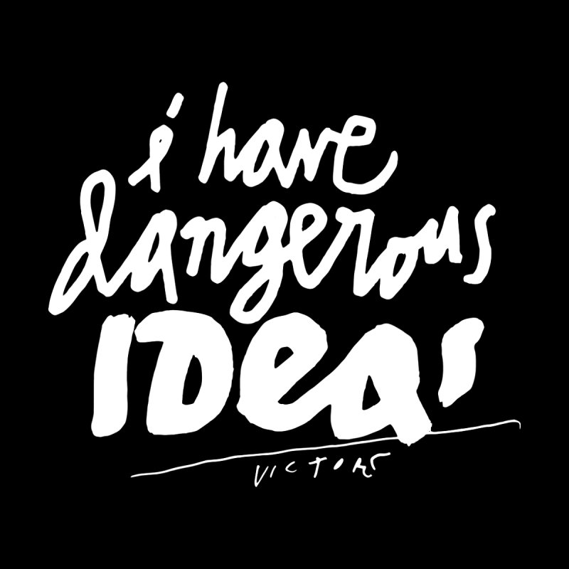 I Have Dangerous Ideas Men's T-Shirt by James Victore's Artist Shop