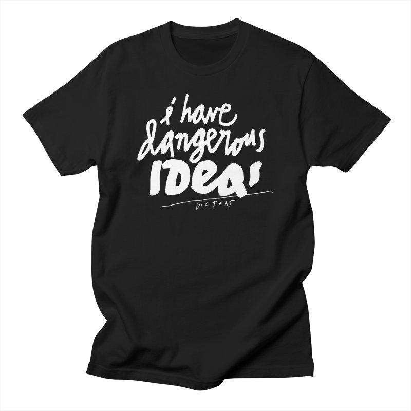 I Have Dangerous Ideas Men's T-Shirt by James Victore's Artist Shop