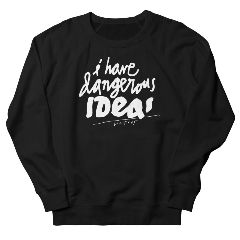 I Have Dangerous Ideas Women's French Terry Sweatshirt by James Victore's Artist Shop
