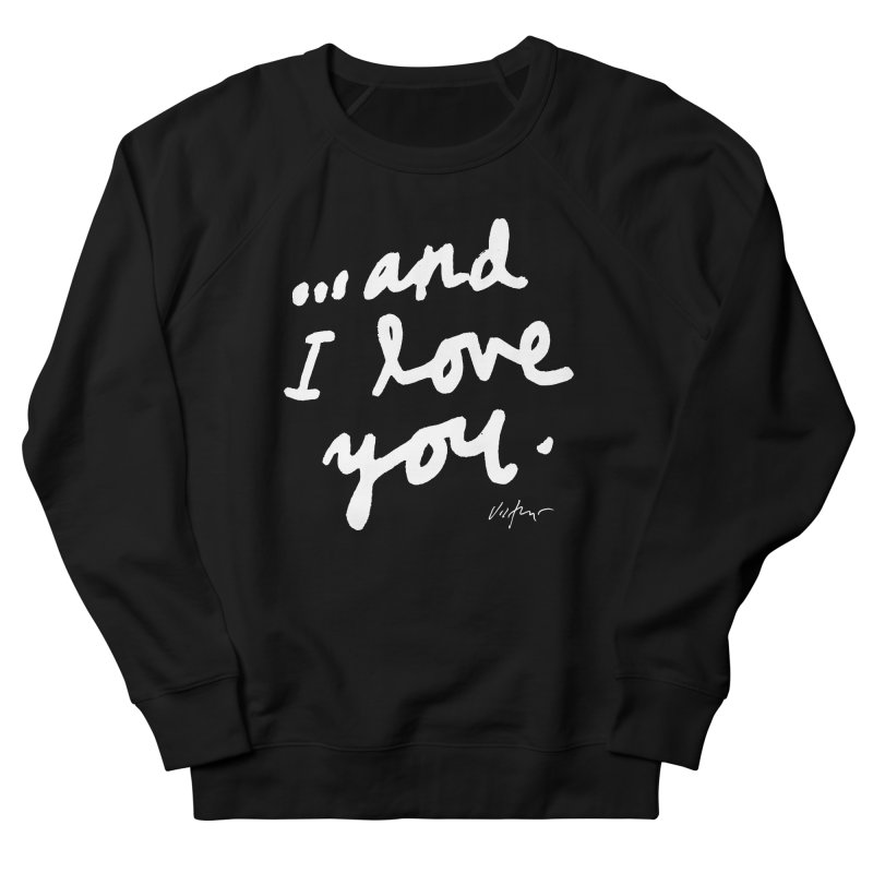 ...And I love You (black) Women's Sweatshirt by James Victore's Artist Shop