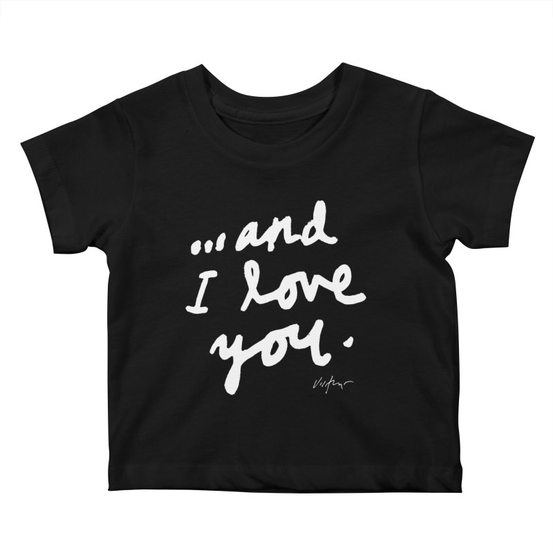 ...And I love You (black) Kids Baby T-Shirt by James Victore's Artist Shop