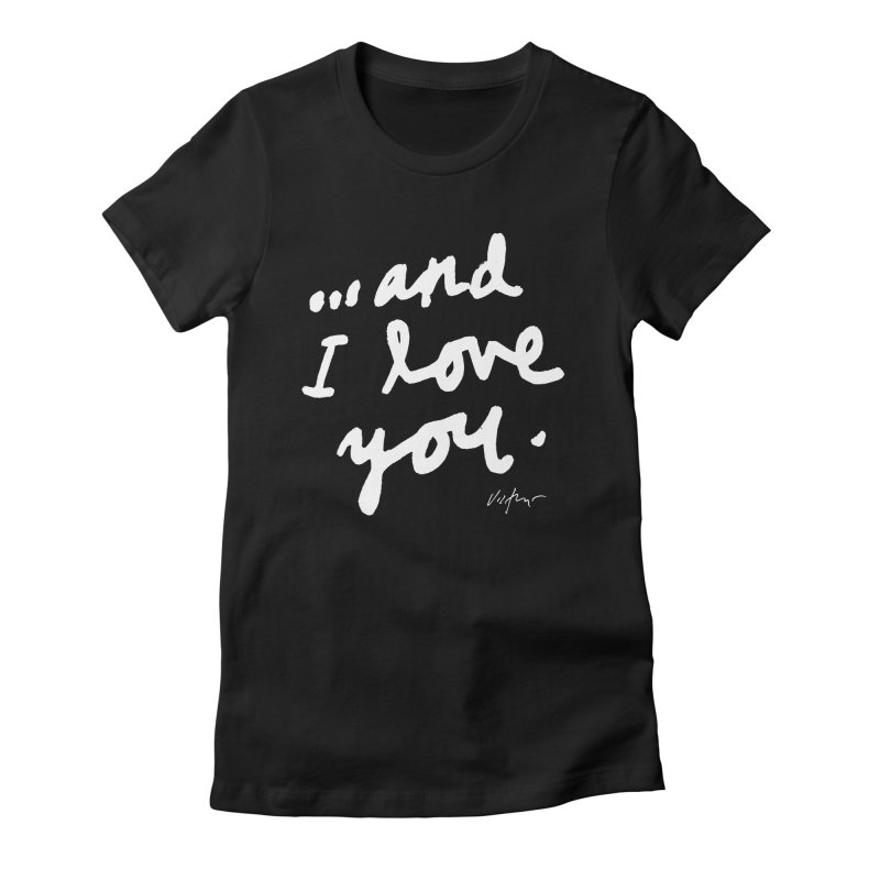 ...And I love You (black) in Women's Fitted T-Shirt Black by James Victore's Artist Shop