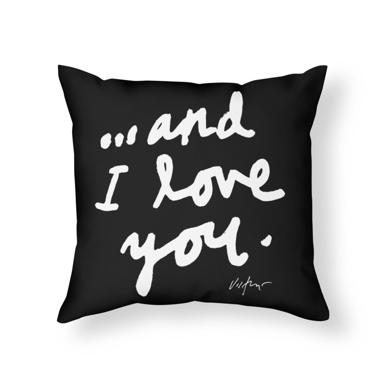 ...And I love You (black) Home Throw Pillow by James Victore's Artist Shop