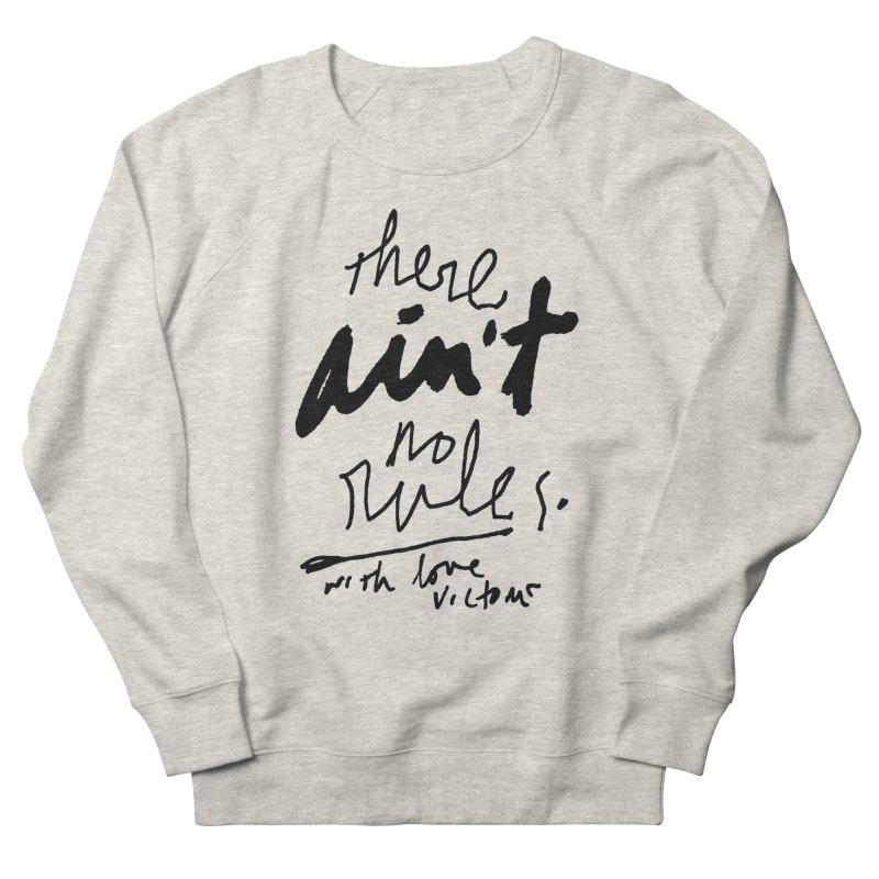 there ain't no rules. Men's French Terry Sweatshirt by James Victore's Artist Shop