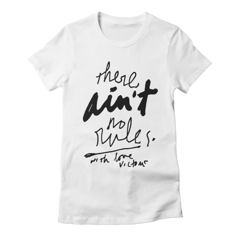 there ain't no rules. Women's Fitted T-Shirt by James Victore's Artist Shop
