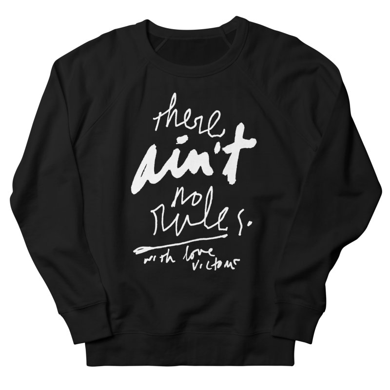 there ain't no rules. (black) Men's French Terry Sweatshirt by James Victore's Artist Shop