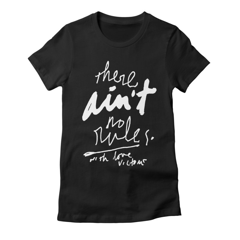 there ain't no rules. (black) Women's Fitted T-Shirt by James Victore's Artist Shop