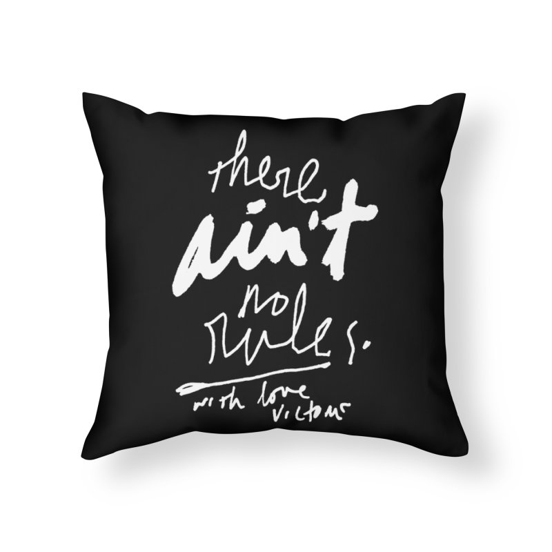 there ain't no rules. (black) Home Throw Pillow by James Victore's Artist Shop