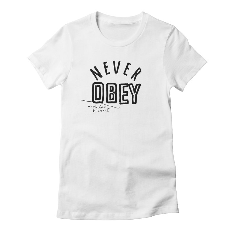 Never Obey Women's Fitted T-Shirt by James Victore's Artist Shop