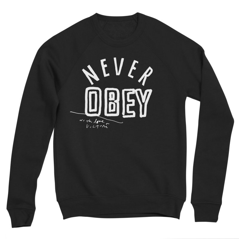 Never Obey (black) Women's Sweatshirt by James Victore's Artist Shop