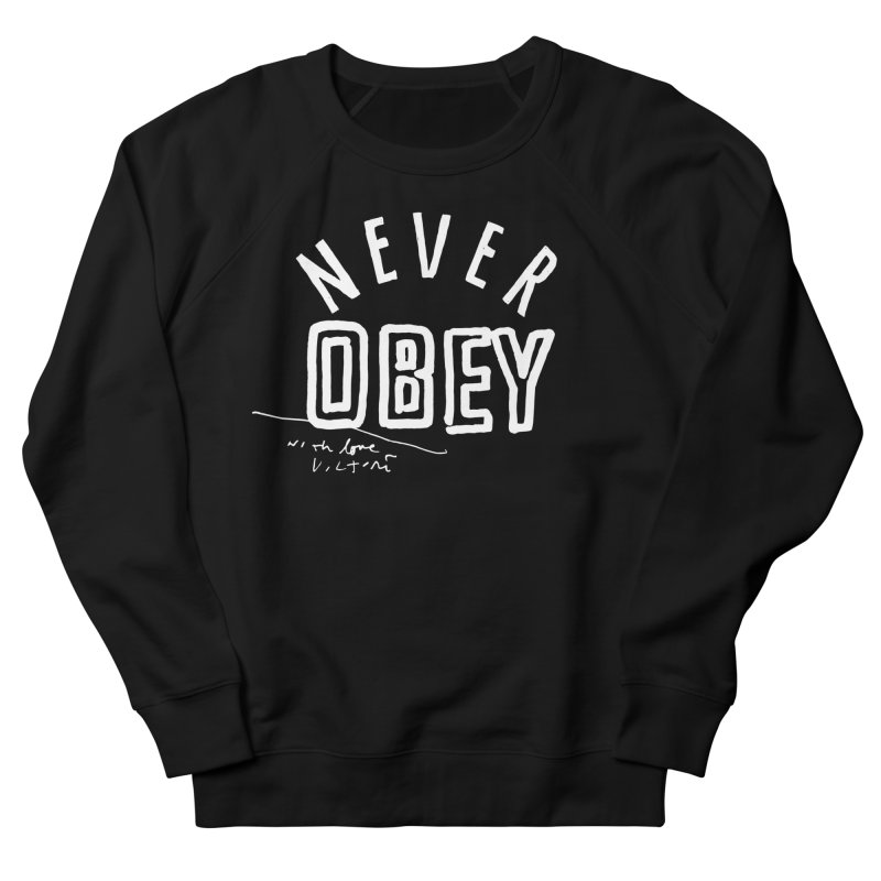 Never Obey (black)  Women's Sweatshirt by James Victore's Artist Shop
