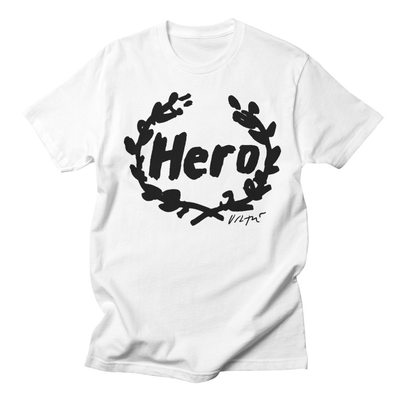 Hero Women's Unisex T-Shirt by James Victore's Artist Shop