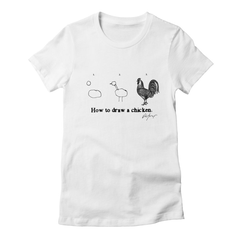 How To Draw A Chicken Women's Fitted T-Shirt by James Victore's Artist Shop