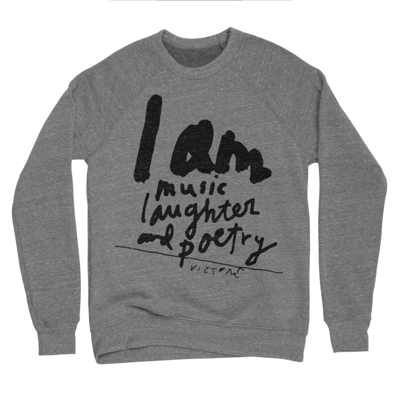 I Am Music Laughter and Poetry Men's Sponge Fleece Sweatshirt by James Victore's Artist Shop