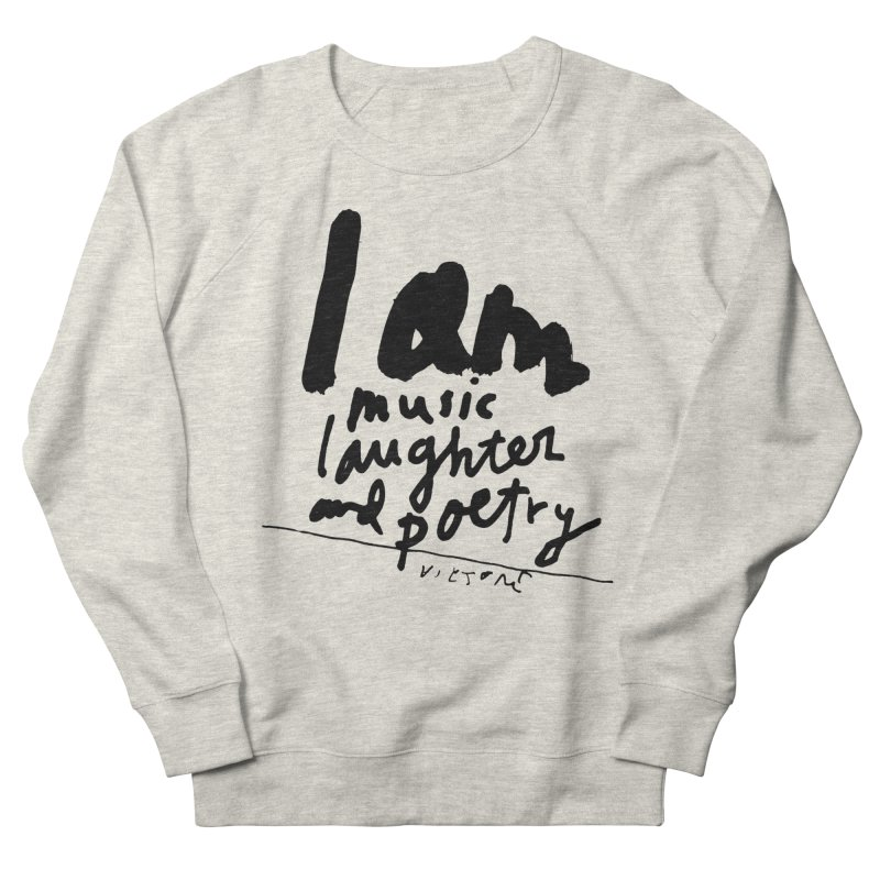 I Am Music Laughter and Poetry Men's Sweatshirt by James Victore's Artist Shop