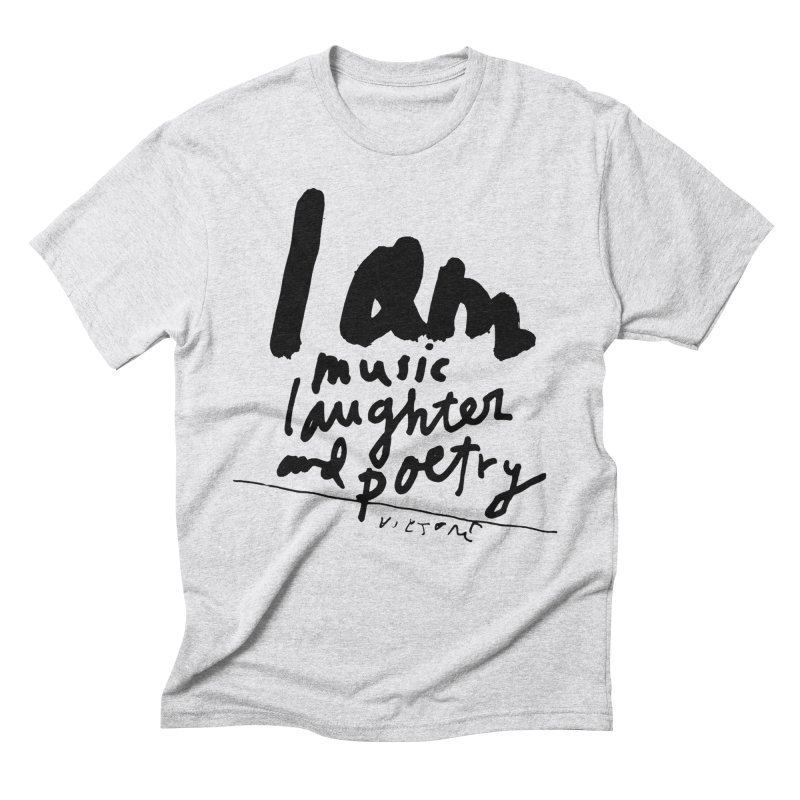 I Am Music Laughter and Poetry Men's Triblend T-Shirt by James Victore's Artist Shop