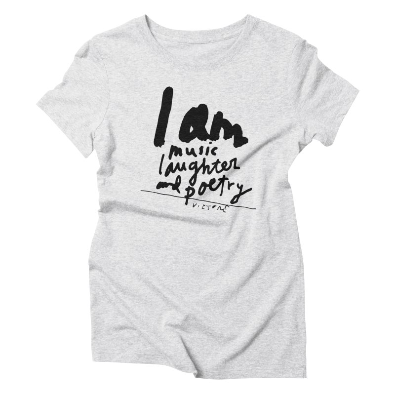 I Am Music Laughter and Poetry Women's Triblend T-Shirt by James Victore's Artist Shop
