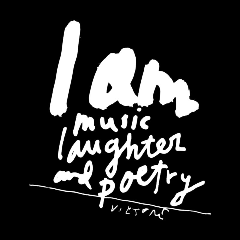 I Am Music, Laughter, And Poetry (Black) Home Mounted Acrylic Print by James Victore's Artist Shop