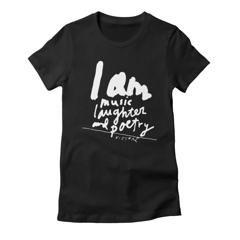 I Am Music, Laughter, And Poetry (Black)  Women's Fitted T-Shirt by James Victore's Artist Shop