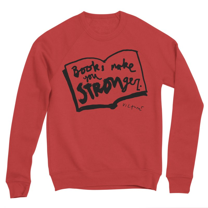 Books Make You Stronger Women's Sponge Fleece Sweatshirt by James Victore's Artist Shop