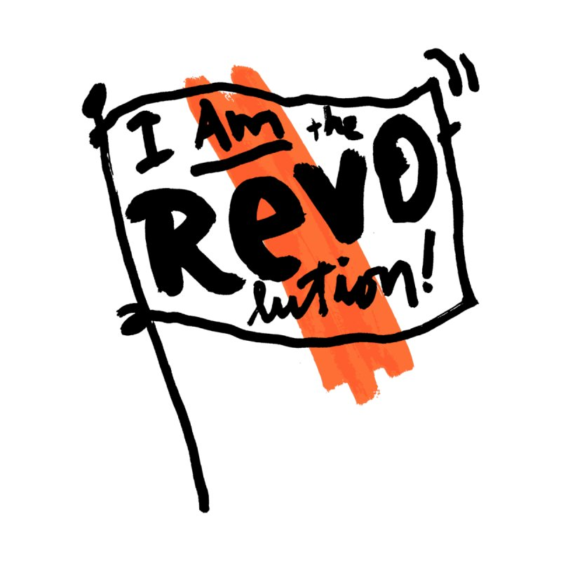 I Am The Revolution by James Victore's Artist Shop