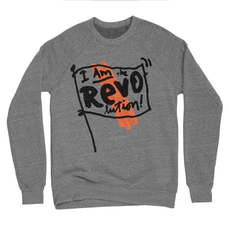I Am The Revolution Women's Sponge Fleece Sweatshirt by James Victore's Artist Shop