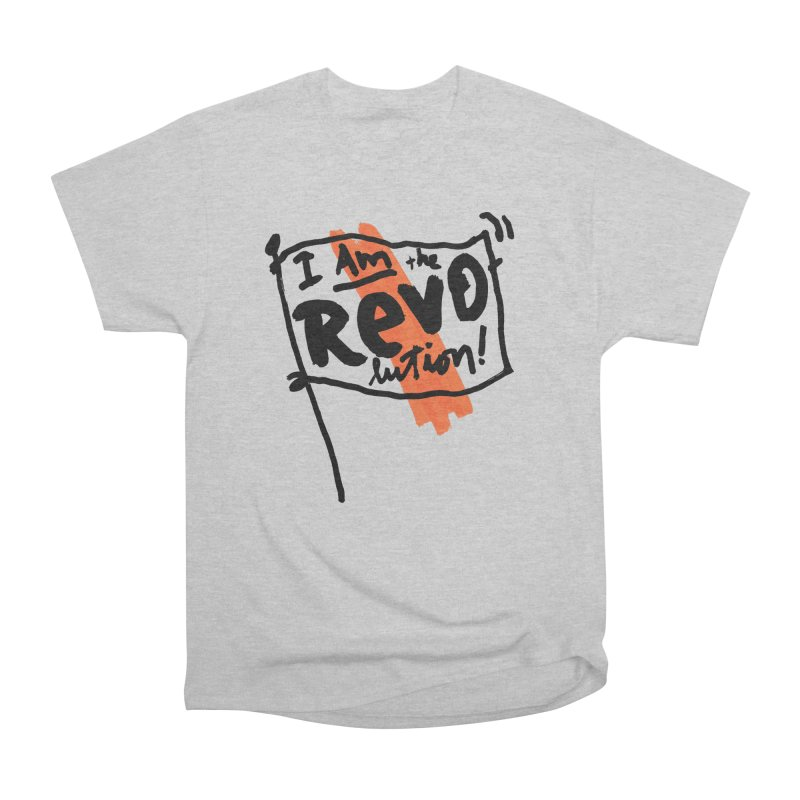 I Am The Revolution Women's Heavyweight Unisex T-Shirt by James Victore's Artist Shop