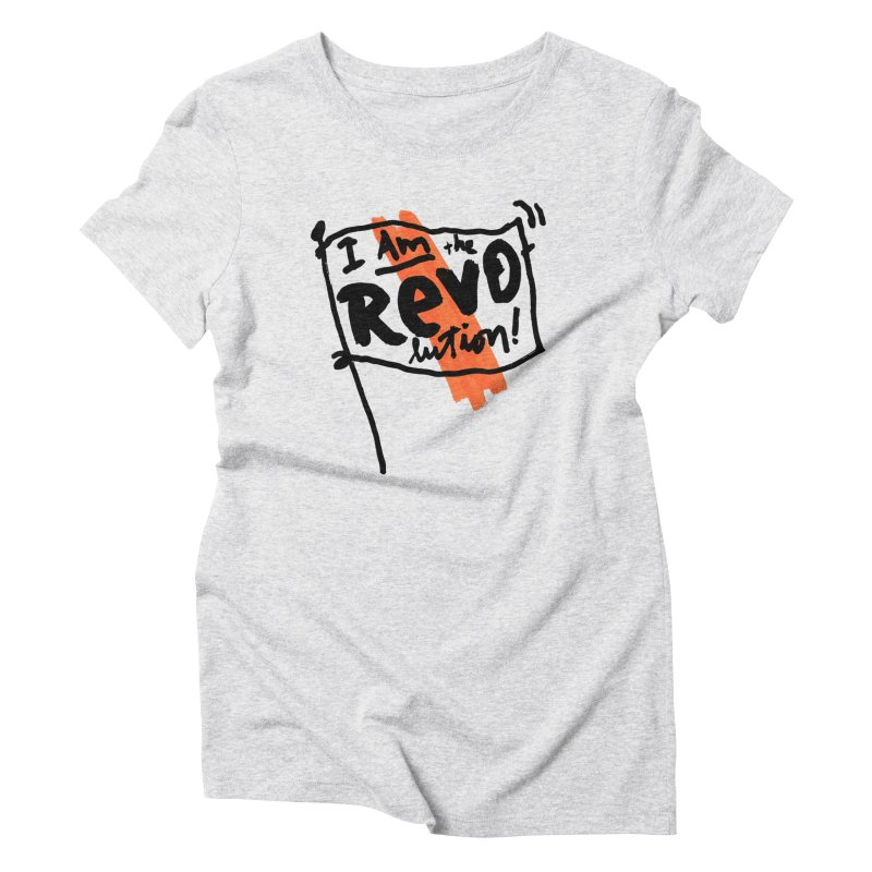 I Am The Revolution Women's Triblend T-Shirt by James Victore's Artist Shop