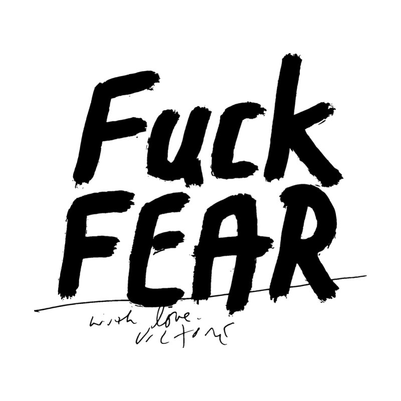 Fuck Fear by James Victore's Artist Shop