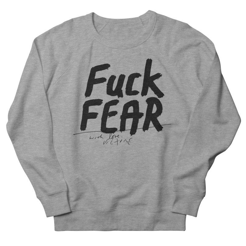 Fuck Fear Women's Sweatshirt by James Victore's Artist Shop