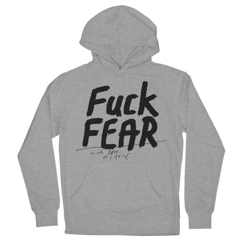 Fuck Fear Women's French Terry Pullover Hoody by James Victore's Artist Shop