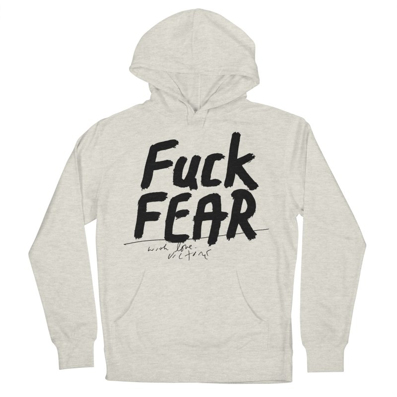 Fuck Fear Men's French Terry Pullover Hoody by James Victore's Artist Shop