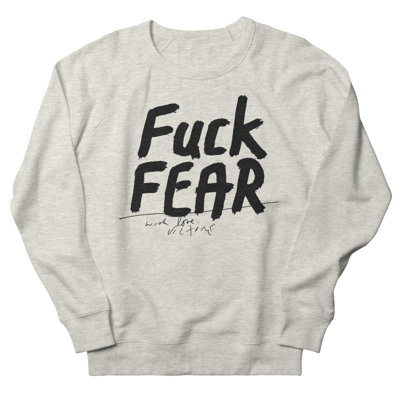 Fuck Fear Men's French Terry Sweatshirt by James Victore's Artist Shop