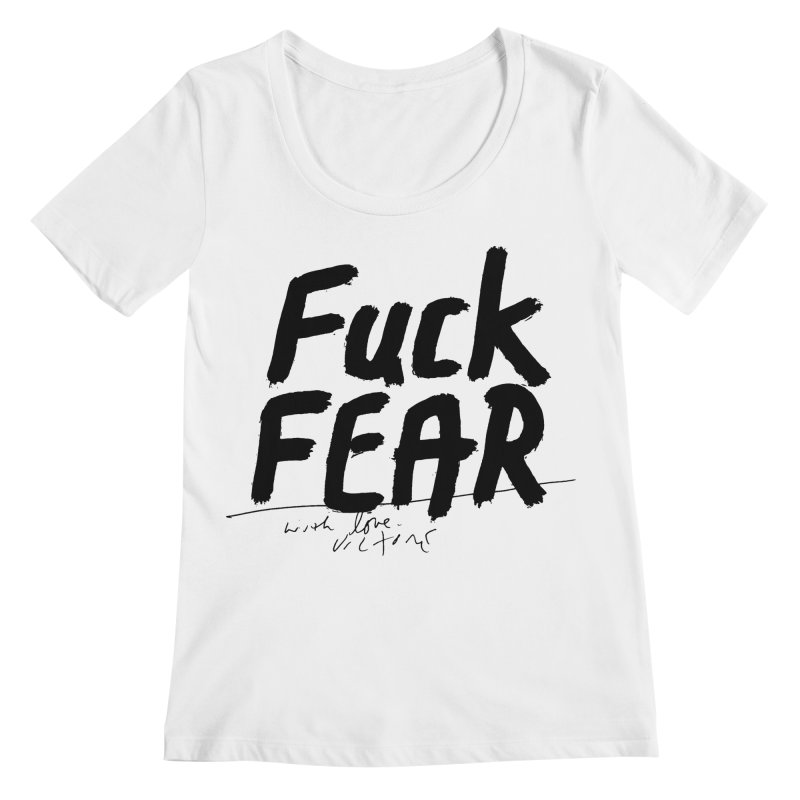 Fuck Fear Women's Regular Scoop Neck by James Victore's Artist Shop