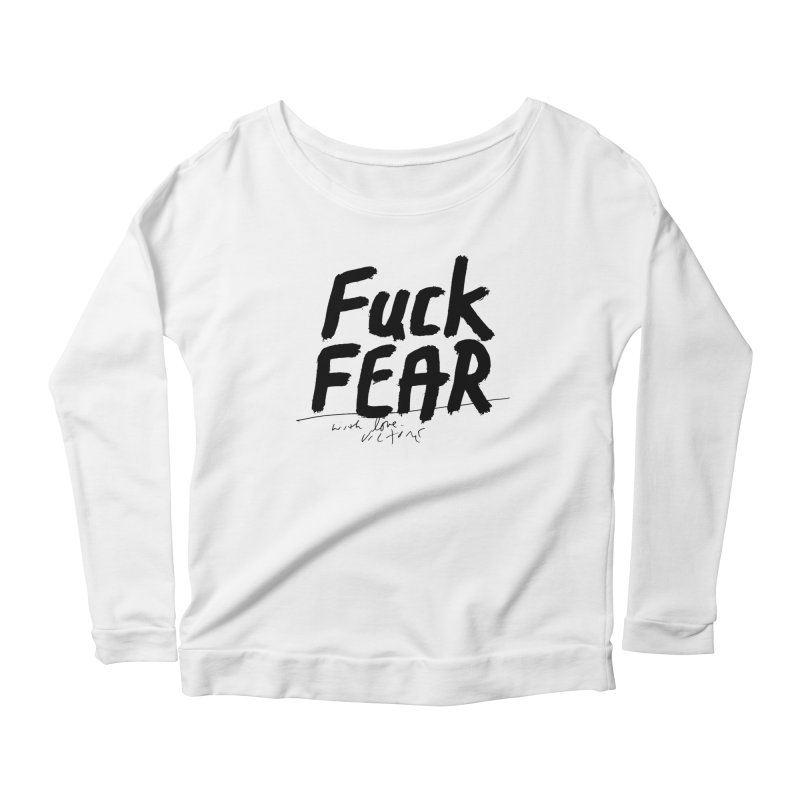 Fuck Fear Women's Scoop Neck Longsleeve T-Shirt by James Victore's Artist Shop