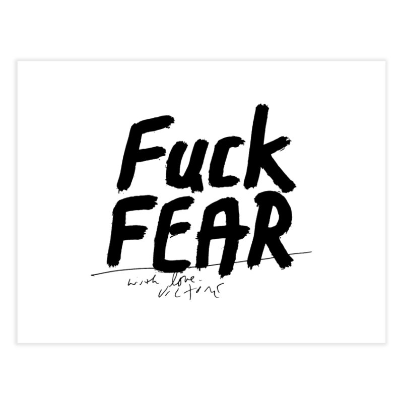 Fuck Fear Home Fine Art Print by James Victore's Artist Shop